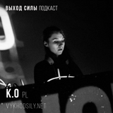 Vykhod Sily Podcast - k.o Guest Mix