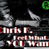 Chris K. - Feel What YOU Want (Put Your Hands Up ShortMix) WOWSH*T !
