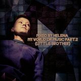 Mixed by Helena - My World Of Music Part.2 (Little Brother)