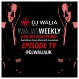#WaliasWeekly Ep.19 - @djwaliauk