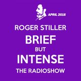 Roger Stiller - Brief But Intense - RadioShow April 2016
