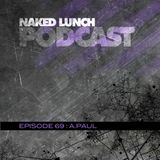 Naked Lunch PODCAST #069 - A.PAUL