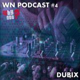 DUBIX - WN Podcast #4