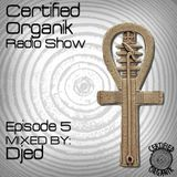 Certified Organik Radio Show Episode 5