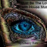 Must Be The Love with House Music