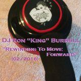 DJ Ron King Burrell - Rewinding To Move Foward (02-2016)