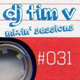 dj tim v mixin' sessions #031