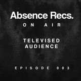 Absence Recs. On Air - Episode 003 Feat. Televised Audience