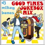 DJ Mikey Bones - Good Times Jukebox Mix