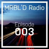 MRBL'D Radio Episode 003