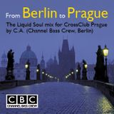 From Berlin To Prague - The Liquid Soul Mix for CrossClub Prague by C.A. (Channel Bass Crew, Berlin)