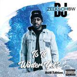 IS IT WINTER YET ... R&B EDITION  BY @DJZEEKS_CHOW