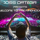 Joss Ortega Presents. Welcome to the Madhouse (Episode 2)