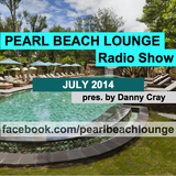 PEARL BEACH LOUNGE Radio Show July 2014 pres. by Danny Cray