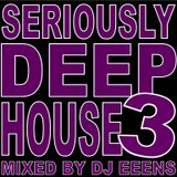 Seriously Deep House Part 3 Mixed By DJ eeens 15.01.19
