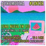 #S04E015 #CÁNCER Luna Nueva en Leo + Las fechas de AGOSTO + nos visita Lu Martínez + Horóscopo