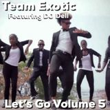 Team Exotic Featuring DJ Dell - Let's Go Volume 5