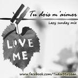 Tudor M - Tu Dois M'Aimer (Lazy Sunday Mix)