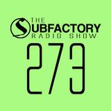 The  Subfactory Radio Show #273