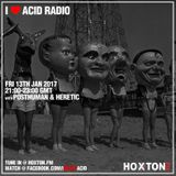 I Love Acid Radio, Hoxton FM 13th Jan 2017 with Posthuman & Heretic