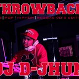 DJ D-JHUN 90,S THROWBACK  (RNB - HIPHOP - POP - REGGAE)