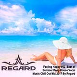 Feeling Happy #62 ♦ Best of Summer Deep House Vocal Music Chill Out Mix 2017 ♦ By Regard