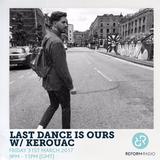 Last Dance Is Ours w/ Kerouac 31st March 2017