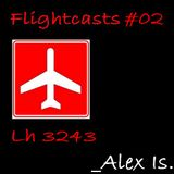 Flightcasts #02 - Flight Lh 3243