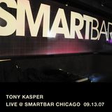 Tony Kasper - Live @ Smartbar Chicago (09.13.07)