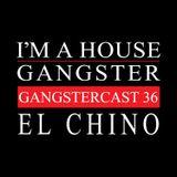 EL CHINO | GANGSTERCAST 36