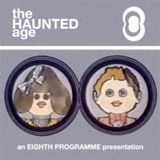 The Eighth Programme presents The Haunted Age