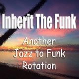 Inherit the Funk (another jazz to funk rotation)