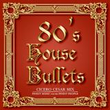 80's HOUSE BULLETS