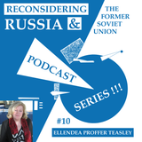 Reconsidering Russia Podcast #10: Ellendea Proffer Teasley