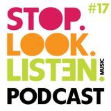 Stop.Look.Listen. Podcast #17