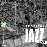 Tropical Jazz Vol.1 (2017)