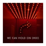 We Can Hold On (Mix)