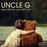 Uncle G - Bear with me (june 2017 mix)