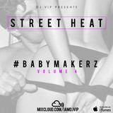 Street Heat #BabyMakerz - Volume 4