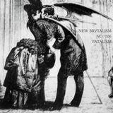 New Brvtalism No. 006 - Fatalism