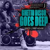 Jeremy J - Ghetto Disco Goes Deep Mix - May 2019