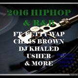 2016 HIPHOP & R&B ft FETTY WAP,CHRIS BROWN, DJ KHALED, USHER & MORE