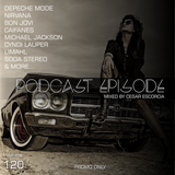 Podcast Episode #120 (Throwback Edition), Mixed by Cesar Escorcia
