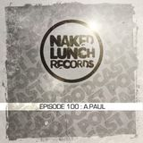 Naked Lunch PODCAST #100 - A.PAUL