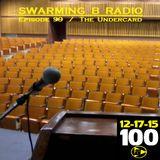 SWARMING B RADIO 2015:  Episode 99 (The Undercard)