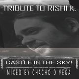 Tribute To Rishi K. - Castle In The Sky! (Mixed By Chacho D Vega)