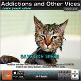 Addictions and Other Vices 386 - Days Like These!!!