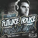DJ GeneriS - 2015-04 Future House meets Progressive House & EDM (April)