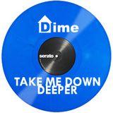TAKE ME DOWN DEEPER