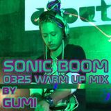 SONIC BOOM 0325 WARM UP MIX BY gUMi